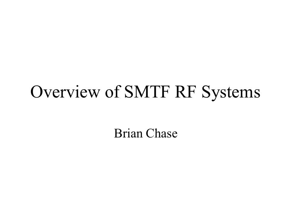 Overview Scope of RF Systems RF & LLRF Collaboration LLRF Specifications for SMTF Progress So Far Status of progress Conclusions