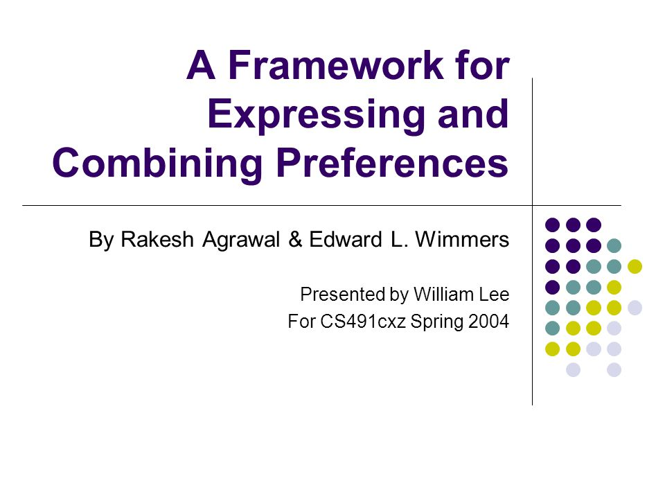 A Framework for Expressing and Combining Preferences By Rakesh Agrawal & Edward L.
