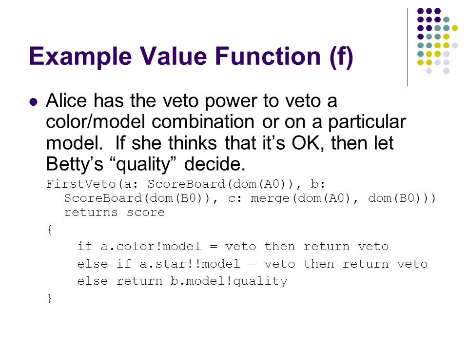 Example Value Function (f) Alice has the veto power to veto a color/model combination or on a particular model. If she thinks that it's OK, then let B