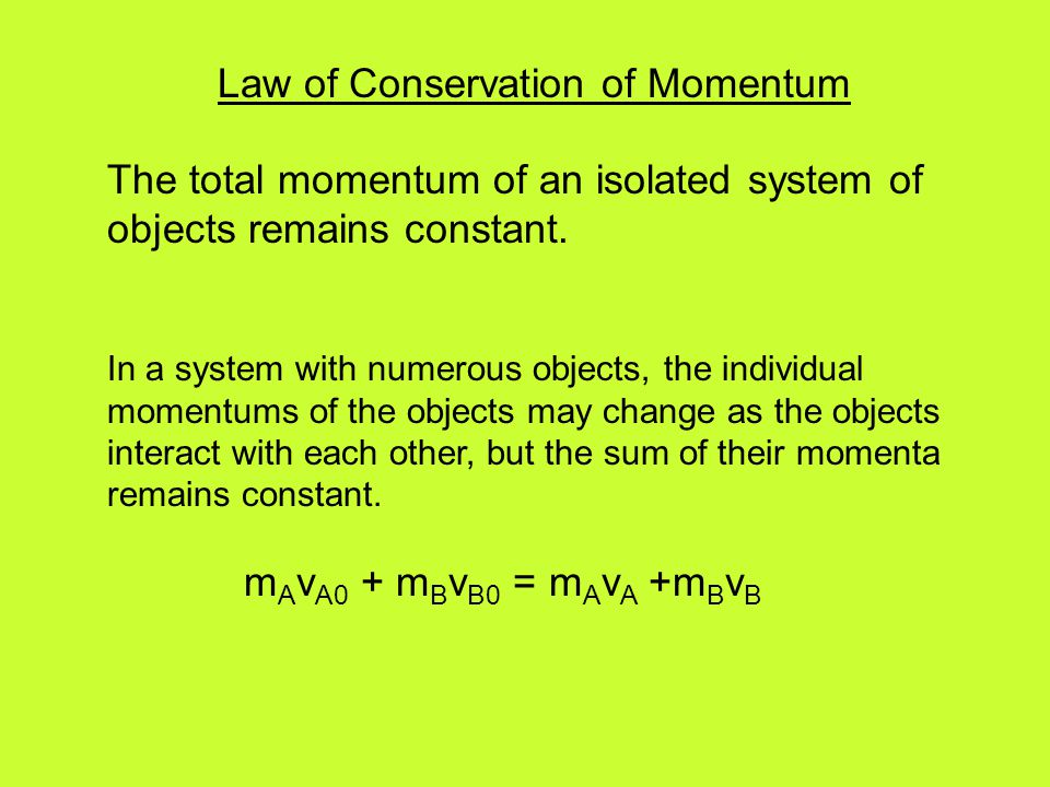 Law of Conservation of Momentum The total momentum of an isolated system of objects remains constant. In a system with numerous objects, the individua