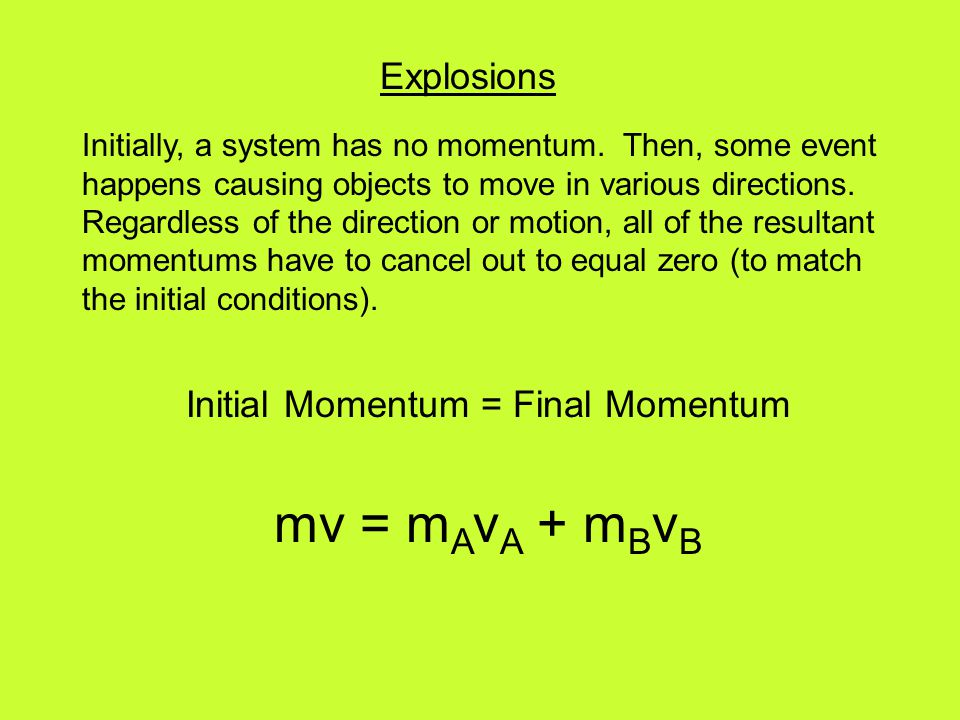 Explosions Initially, a system has no momentum. Then, some event happens causing objects to move in various directions. Regardless of the direction or