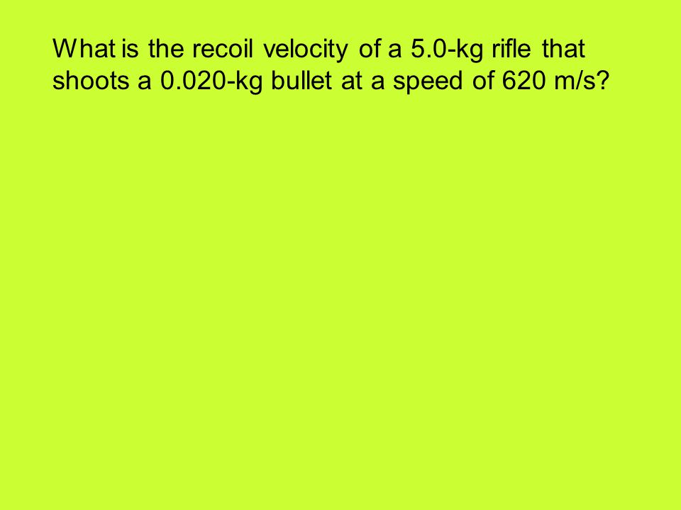 What is the recoil velocity of a 5.0-kg rifle that shoots a 0.020-kg bullet at a speed of 620 m/s?
