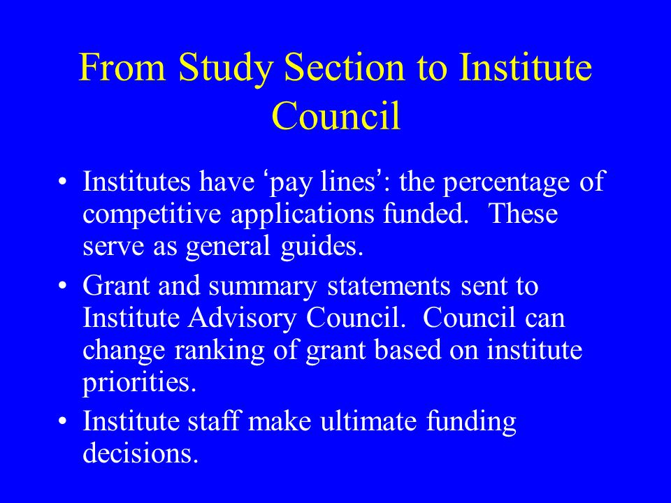 From Study Section to Institute Council Institutes have 'pay lines': the percentage of competitive applications funded.