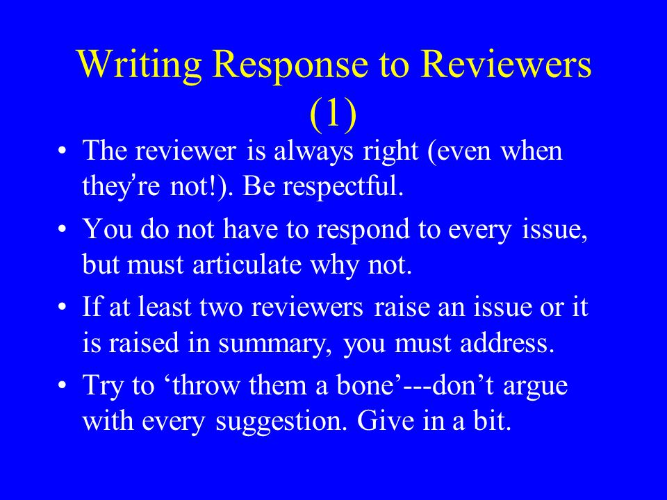 Writing Response to Reviewers (1) The reviewer is always right (even when they're not!).