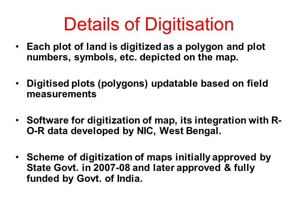 Details of Digitisation Each plot of land is digitized as a polygon and plot numbers, symbols, etc. depicted on the map. Digitised plots (polygons) up