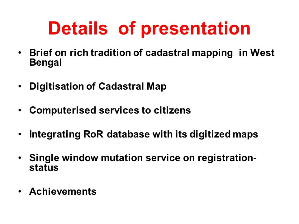 Details of presentation Brief on rich tradition of cadastral mapping in West Bengal Digitisation of Cadastral Map Computerised services to citizens In