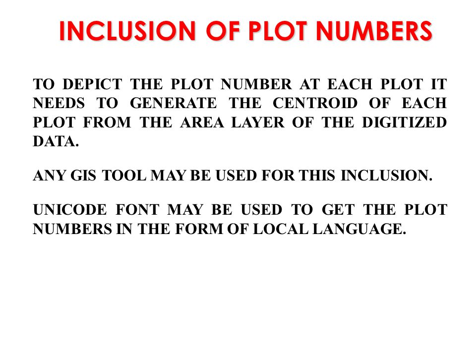 INCLUSION OF PLOT NUMBERS TO DEPICT THE PLOT NUMBER AT EACH PLOT IT NEEDS TO GENERATE THE CENTROID OF EACH PLOT FROM THE AREA LAYER OF THE DIGITIZED D