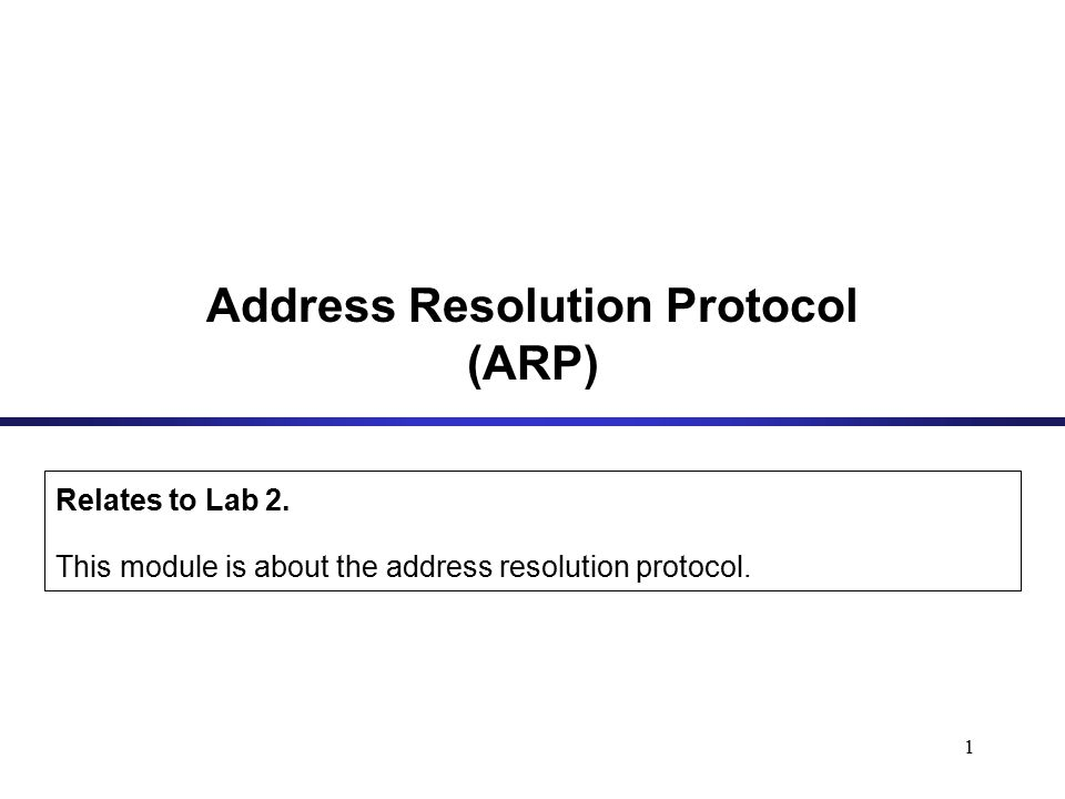 1 Address Resolution Protocol (ARP) Relates to Lab 2.