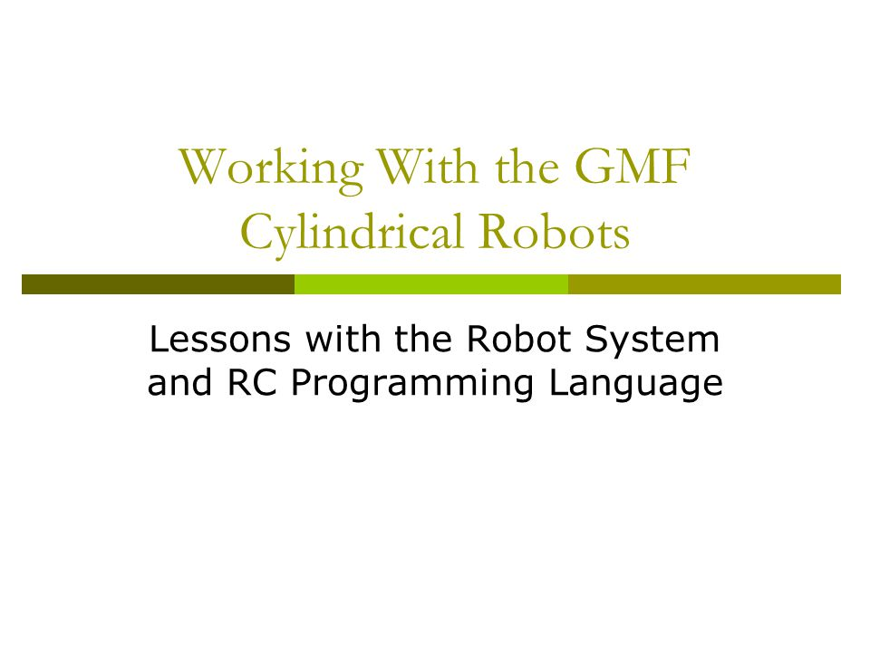 Working With the GMF Cylindrical Robots Lessons with the Robot System and RC Programming Language