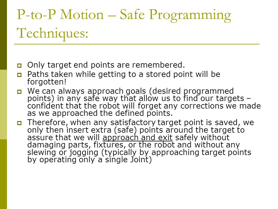 P-to-P Motion – Safe Programming Techniques:  Only target end points are remembered.