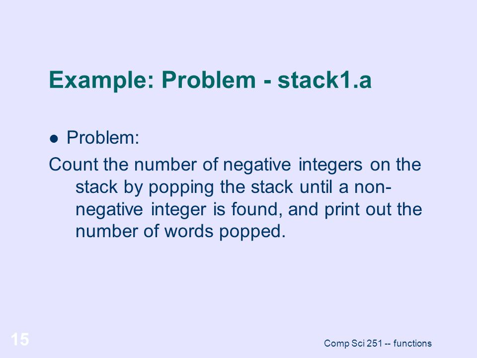 Example: Problem - stack1.a Problem: Count the number of negative integers on the stack by popping the stack until a non- negative integer is found, a