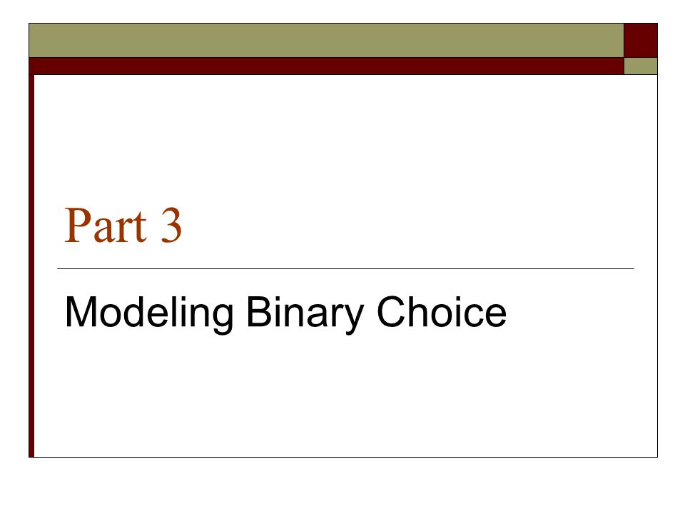 Part 3 Modeling Binary Choice