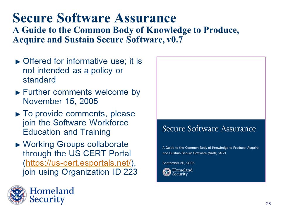 26 Secure Software Assurance A Guide to the Common Body of Knowledge to Produce, Acquire and Sustain Secure Software, v0.7 Offered for informative use