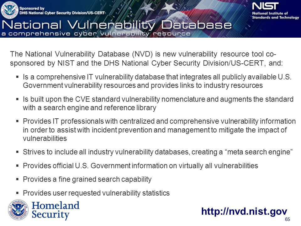 65 The National Vulnerability Database (NVD) is new vulnerability resource tool co- sponsored by NIST and the DHS National Cyber Security Division/US-