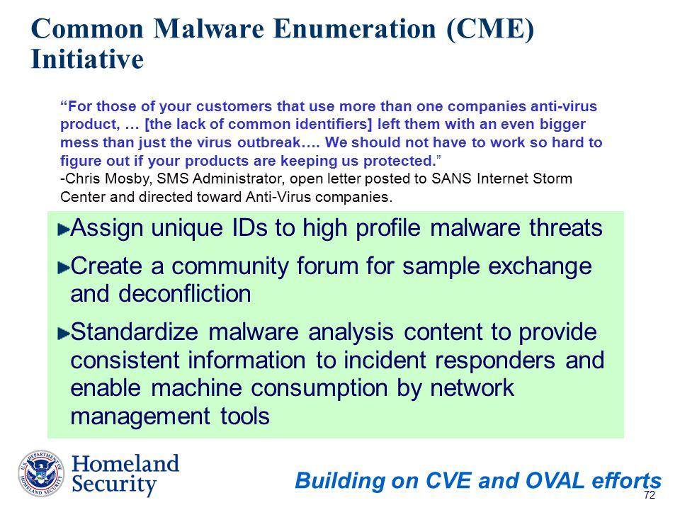 72 Common Malware Enumeration (CME) Initiative Assign unique IDs to high profile malware threats Create a community forum for sample exchange and deco