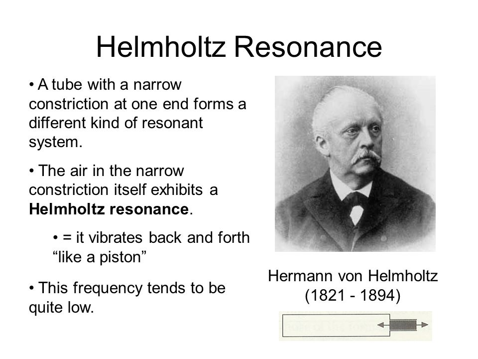 A Conundrum The lowest resonant frequency of an open tube of length 17.5 cm is 500 Hz. (schwa) How can we get resonant frequencies lower than 500 Hz?