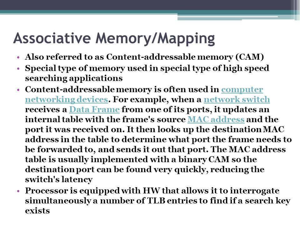 Associative Memory/Mapping Also referred to as Content-addressable memory (CAM) Special type of memory used in special type of high speed searching ap