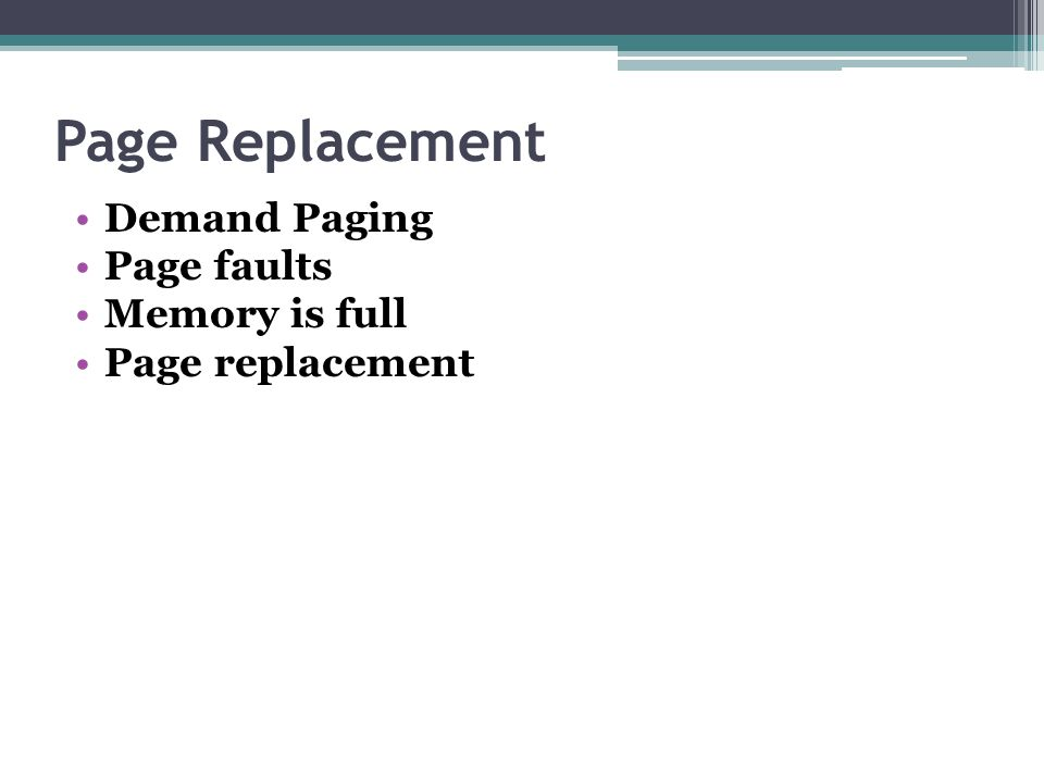 Page Replacement Demand Paging Page faults Memory is full Page replacement