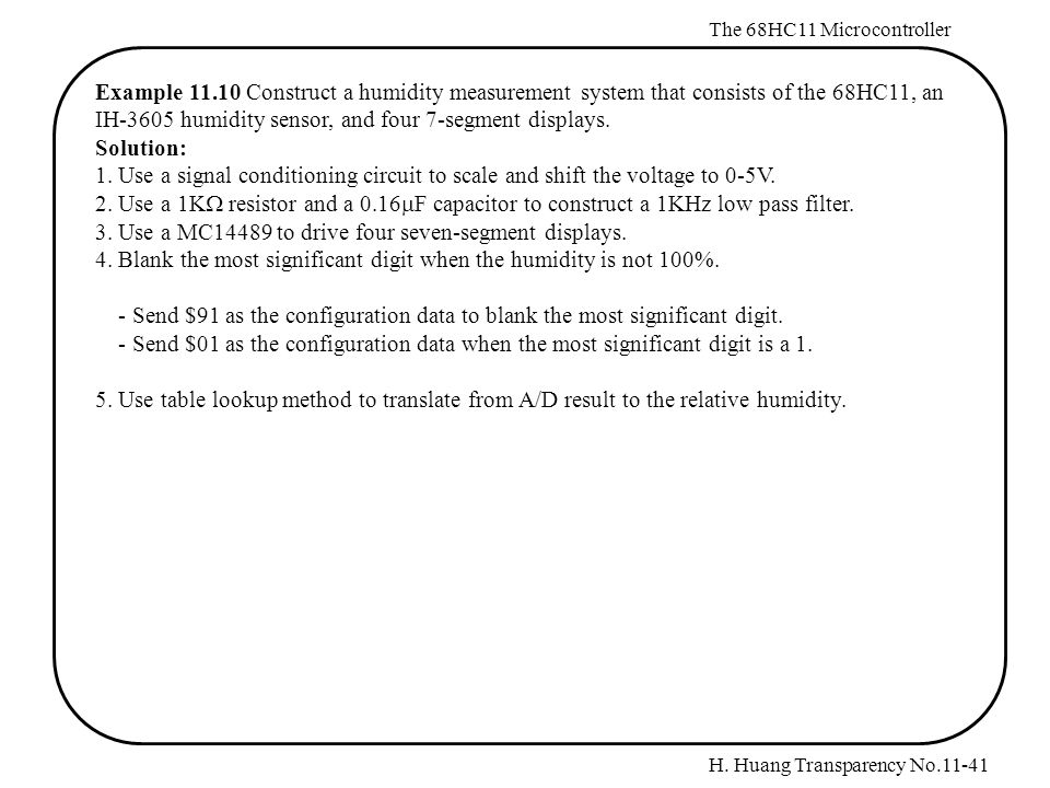 H. Huang Transparency No.11-41 The 68HC11 Microcontroller Example 11.10 Construct a humidity measurement system that consists of the 68HC11, an IH-360