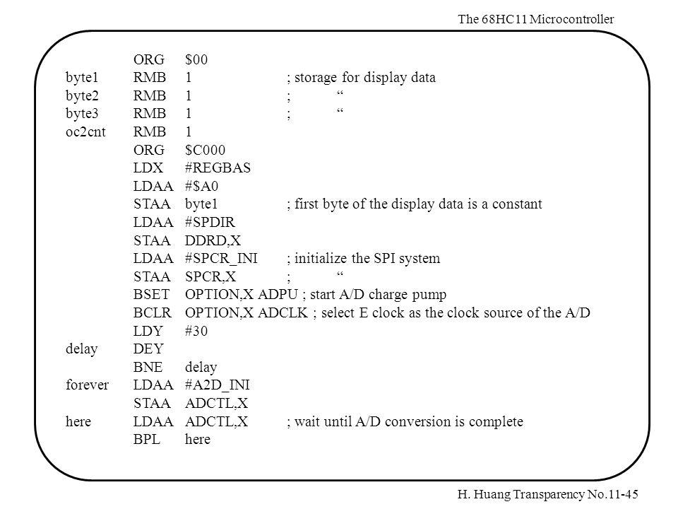 "H. Huang Transparency No.11-45 The 68HC11 Microcontroller ORG$00 byte1RMB1; storage for display data byte2RMB1;"" byte3RMB1;"" oc2cntRMB1 ORG$C000 LDX#R"