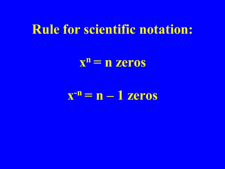 Rule for scientific notation: x n = n zeros x -n = n – 1 zeros
