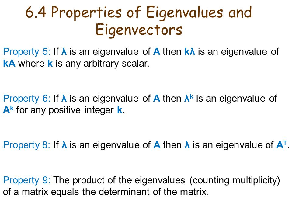 6.4 Properties of Eigenvalues and Eigenvectors Property 5: If λ is an eigenvalue of A then kλ is an eigenvalue of kA where k is any arbitrary scalar.