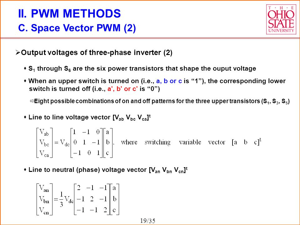 /35 II. PWM METHODS C. Space Vector PWM (2)  Output voltages of three-phase inverter (2)  S 1 through S 6 are the six power transistors that shape t