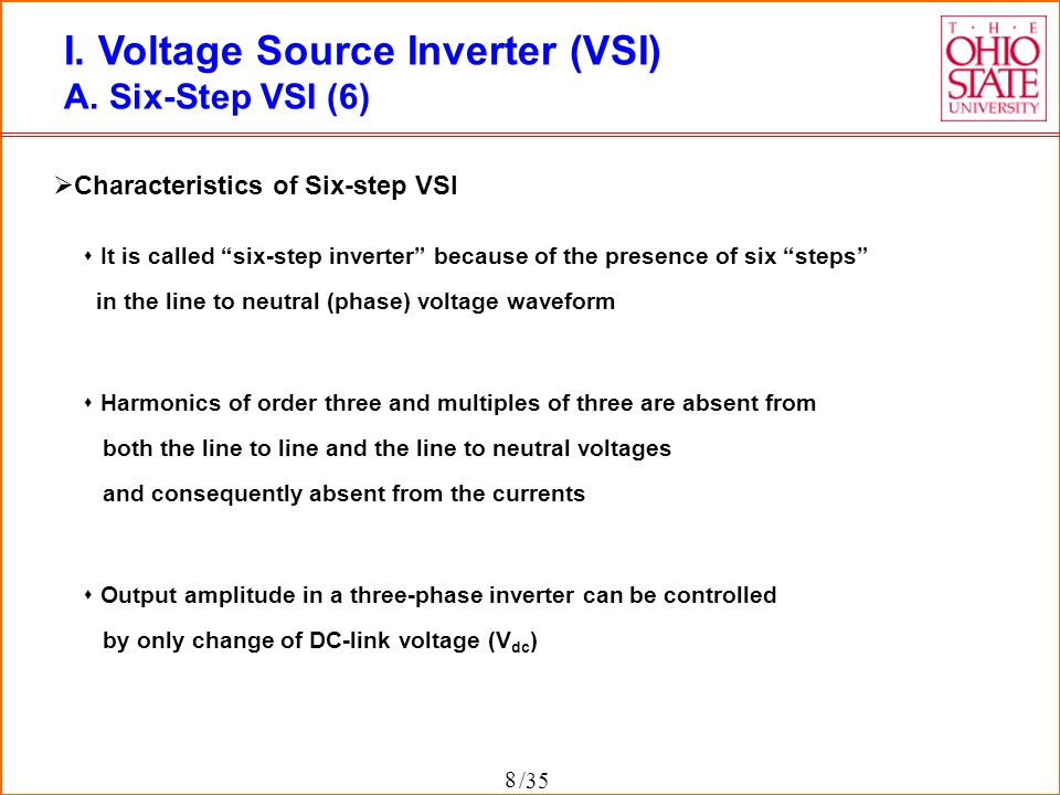 "/35 8 I. Voltage Source Inverter (VSI) A. Six-Step VSI (6)  Characteristics of Six-step VSI  It is called ""six-step inverter"" because of the presenc"