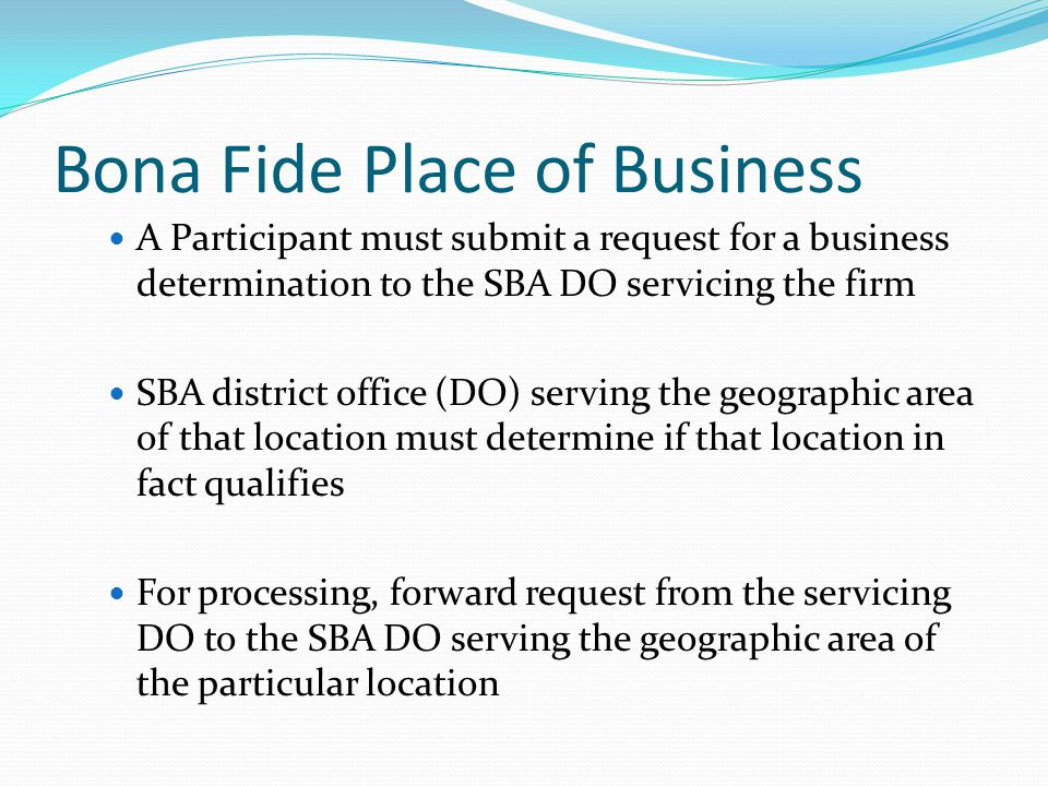 Bona Fide Place of Business The effective date is the date that the evidence (paperwork) shows that the business in fact regularly maintained its business at the new geographic location.