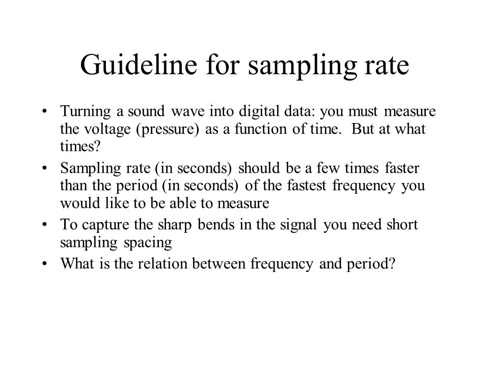 More on sampling Two sample rates A. Low sample rate that distorts the original sound wave.