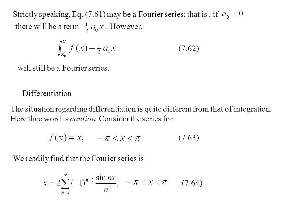 Strictly speaking, Eq.(7.61) may be a Fourier series; that is, if there will be a term.