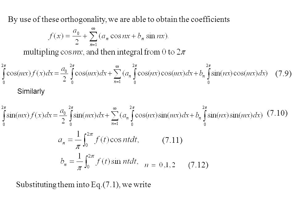 By use of these orthogonality, we are able to obtain the coefficients (7.11) ( 7.12) Substituting them into Eq.(7.1), we write Similarly (7.9) (7.10)