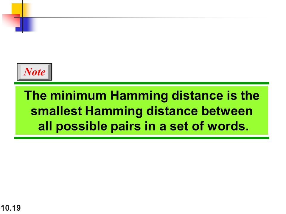 10.19 The minimum Hamming distance is the smallest Hamming distance between all possible pairs in a set of words.