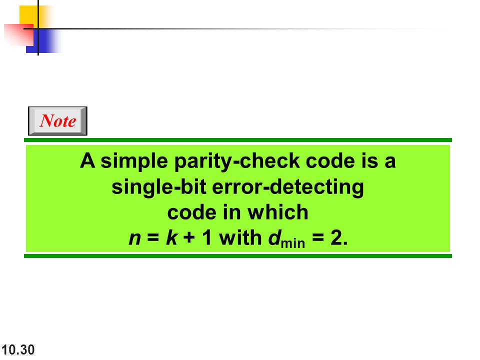 10.30 A simple parity-check code is a single-bit error-detecting code in which n = k + 1 with d min = 2.