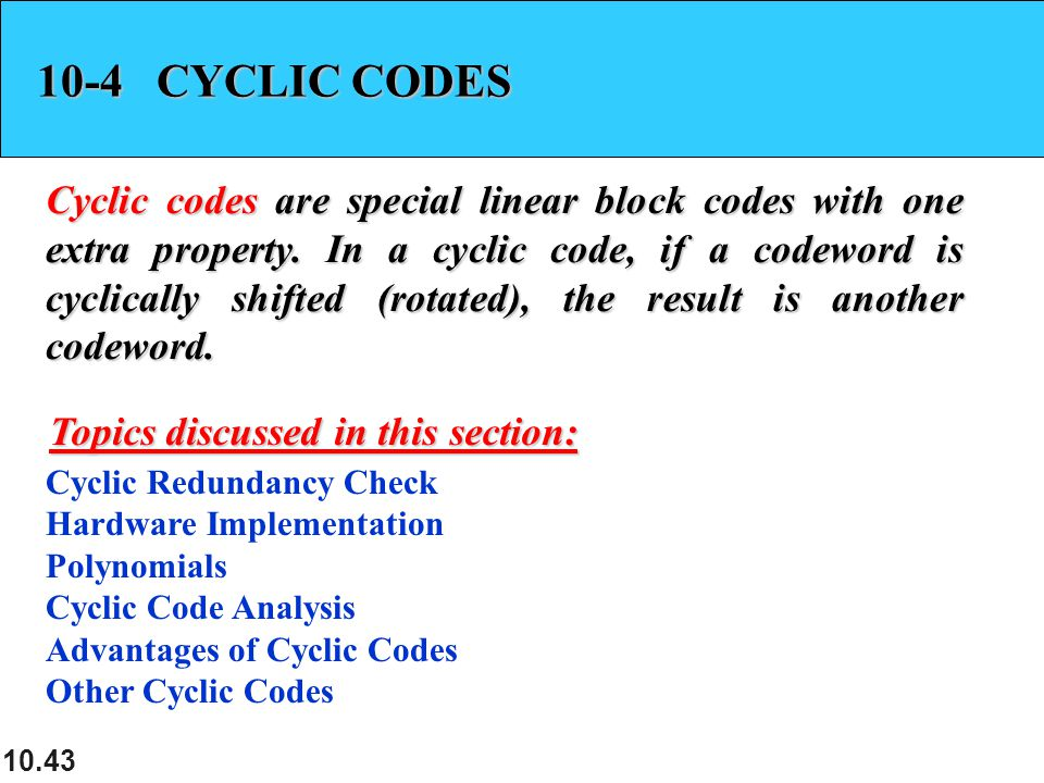 10.43 10-4 CYCLIC CODES Cyclic codes are special linear block codes with one extra property.
