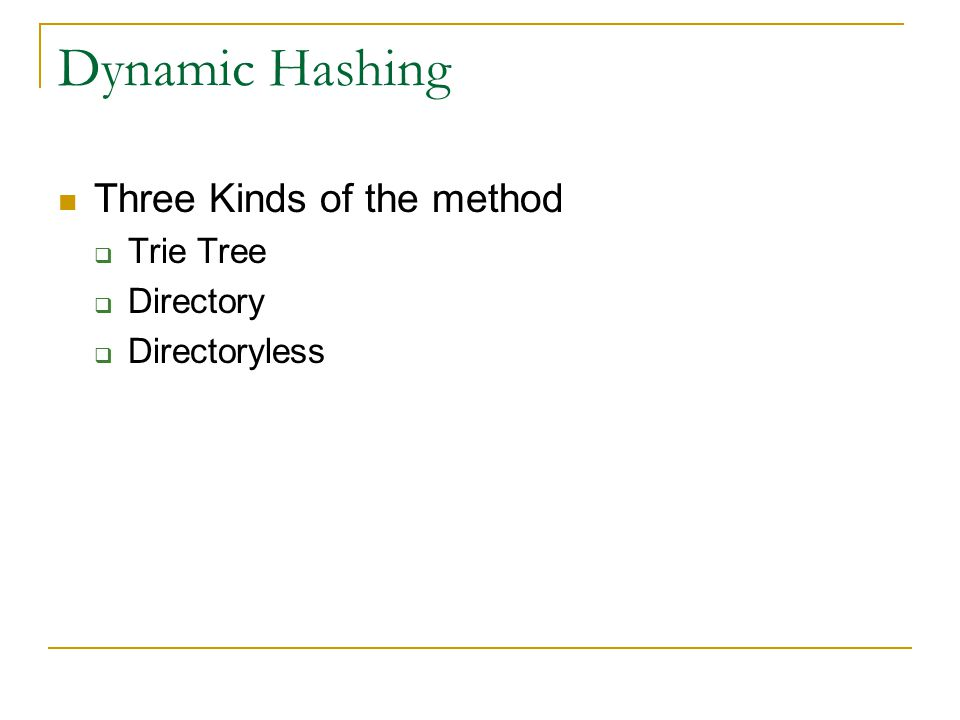Dynamic Hashing Three Kinds of the method  Trie Tree  Directory  Directoryless