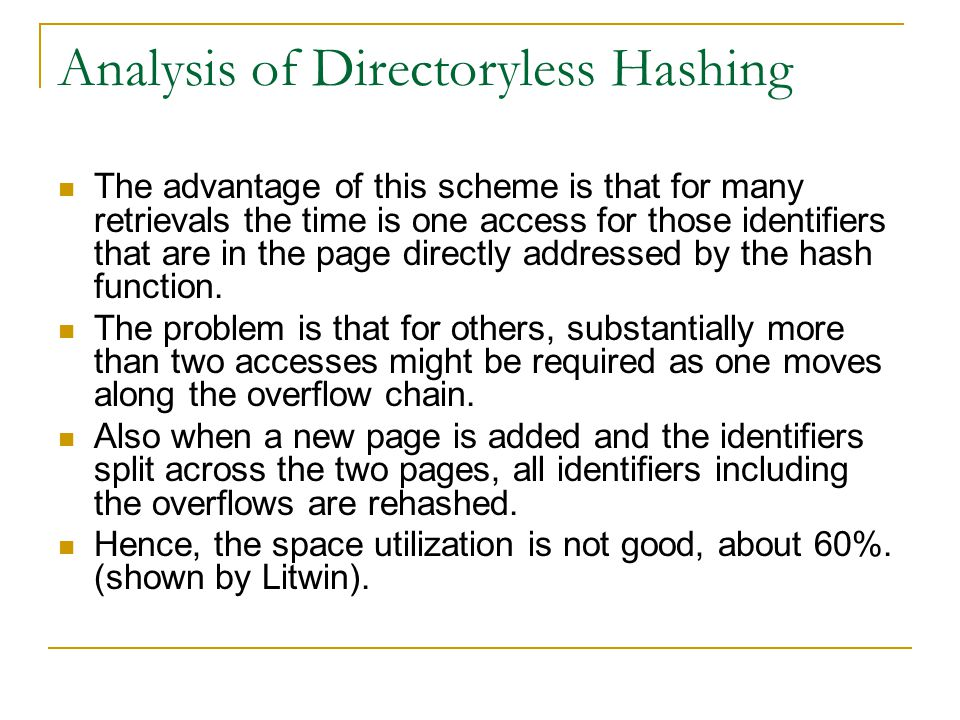 Analysis of Directoryless Hashing The advantage of this scheme is that for many retrievals the time is one access for those identifiers that are in th