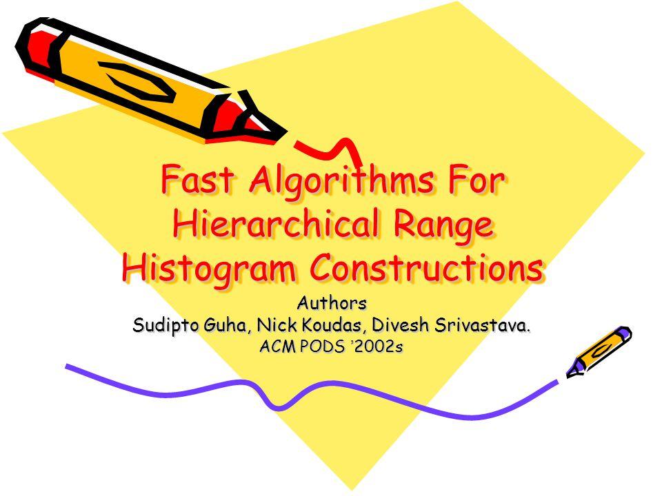Fast Algorithms For Hierarchical Range Histogram Constructions Authors Sudipto Guha, Nick Koudas, Divesh Srivastava. ACM PODS ' 2002s