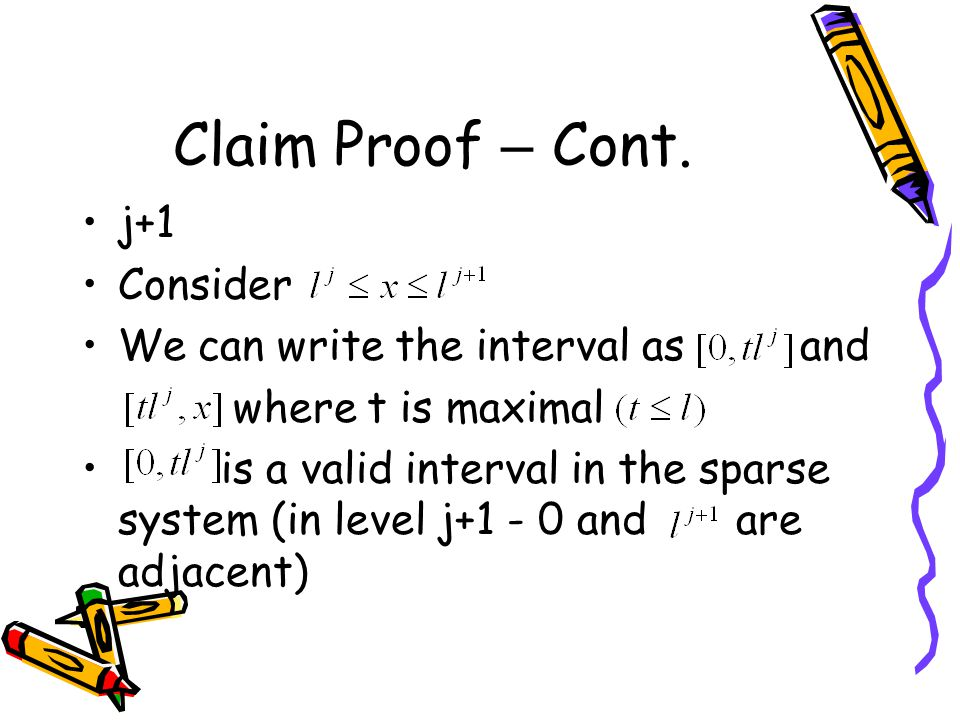 Claim Proof – Cont. j+1 Consider We can write the interval as and where t is maximal is a valid interval in the sparse system (in level j+1 - 0 and ar