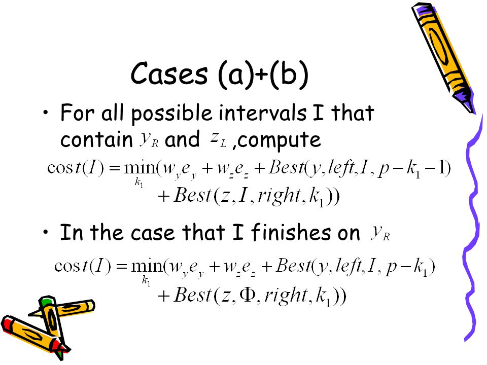 For all possible intervals I that contain and,compute In the case that I finishes on