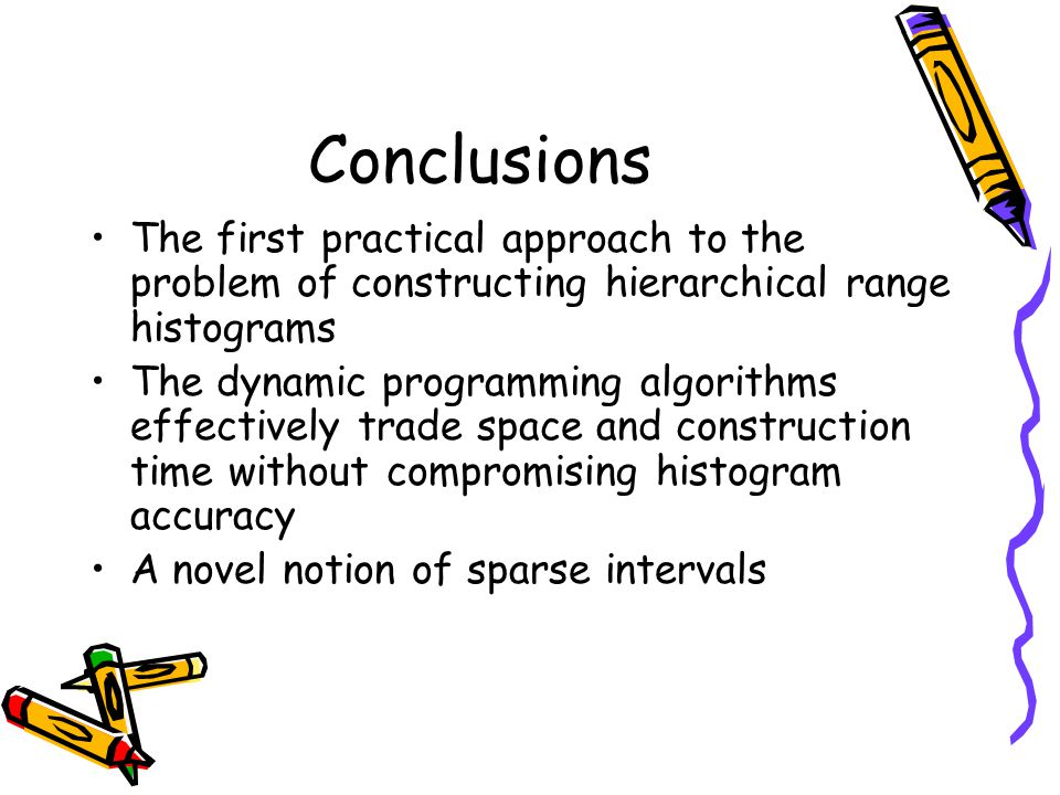 Conclusions The first practical approach to the problem of constructing hierarchical range histograms The dynamic programming algorithms effectively t