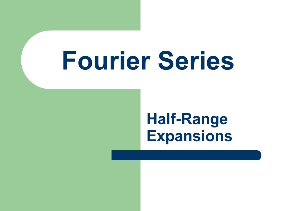 Fourier Series Half-Range Expansions