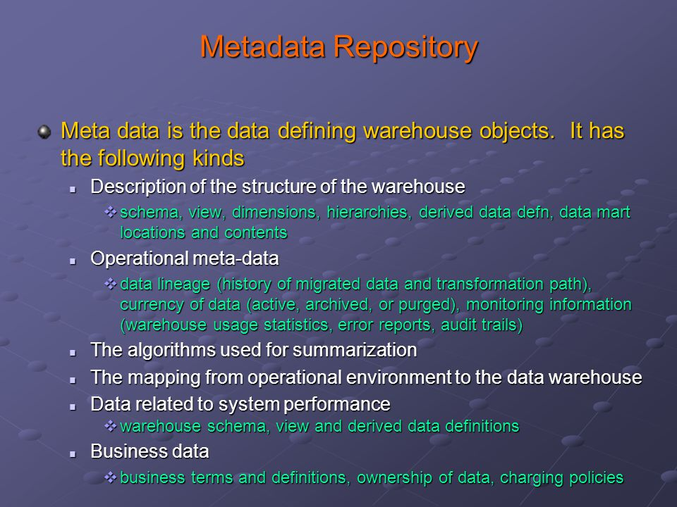 Metadata Repository Meta data is the data defining warehouse objects.