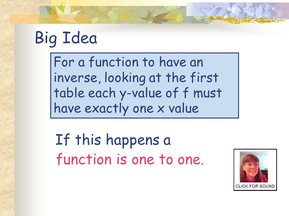 Big Idea If this happens a function is one to one.