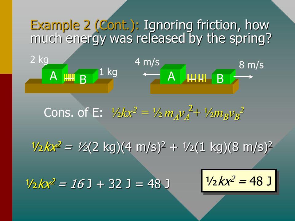 Example 2 (Continued) m A v A + m B v B = m A u A + m B u B 0 0 m A v A = - m B v B v A = - mBvBmAmBvBmA A B 2 kg 1 kg A B 8 m/s v A2 v A = - (1 kg)(8 m/s) (2 kg) v A = - 4 m/s