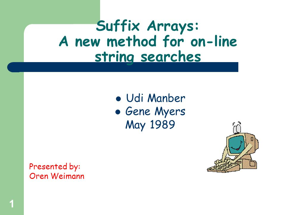 42 Construction of suffix array – Complexity Summary Sorting by first char – O(N) O(logN) stages of O(N) operations = O(NlogN) Total - time: O(NlogN) - space: 2 integer arrays of size N back