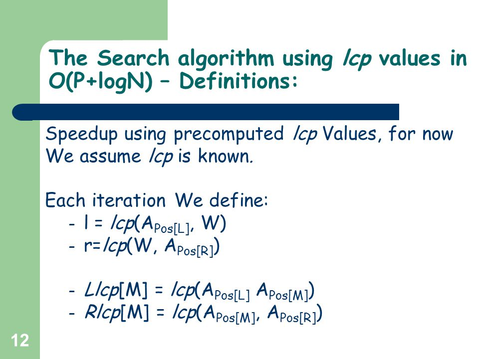 12 The Search algorithm using lcp values in O(P+logN) – Definitions: Speedup using precomputed lcp Values, for now We assume lcp is known. Each iterat