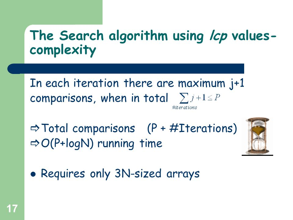 17 The Search algorithm using lcp values- complexity In each iteration there are maximum j+1 comparisons, when in total  Total comparisons (P + #Iter