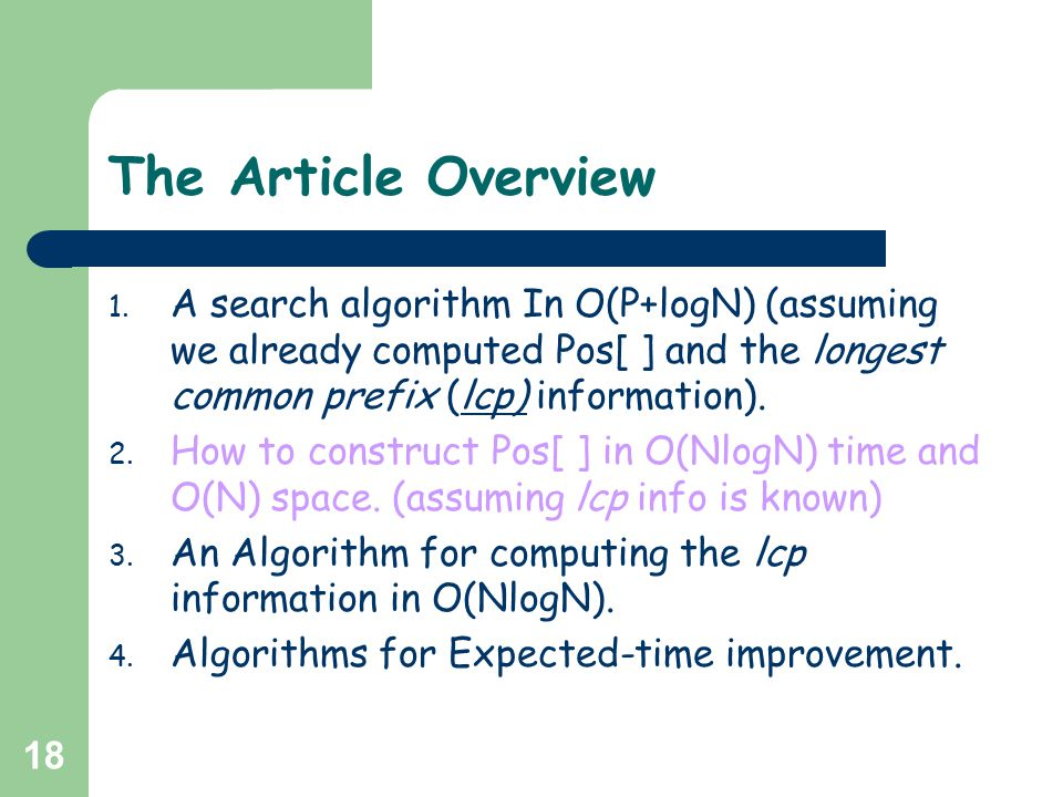 18 The Article Overview 1. A search algorithm In O(P+logN) (assuming we already computed Pos[ ] and the longest common prefix (lcp) information). 2. H
