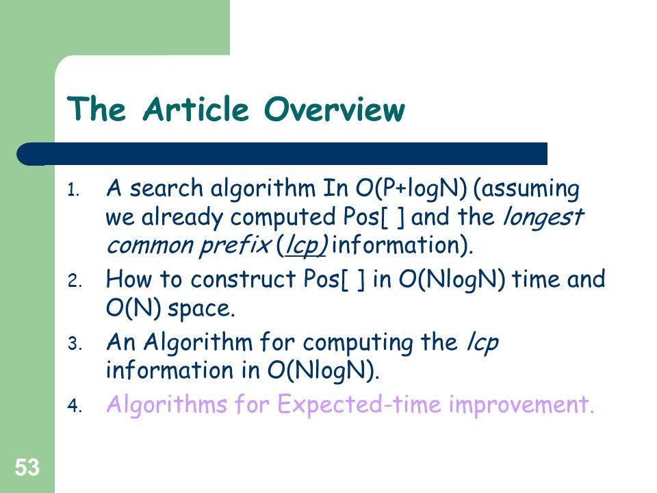 53 The Article Overview 1. A search algorithm In O(P+logN) (assuming we already computed Pos[ ] and the longest common prefix (lcp) information). 2. H